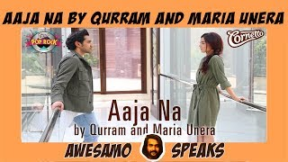 AWESAMO SPEAKS | AAJA NA BY QURRAM FT. MARIA UNERA #CORNETTOPOPROCK2