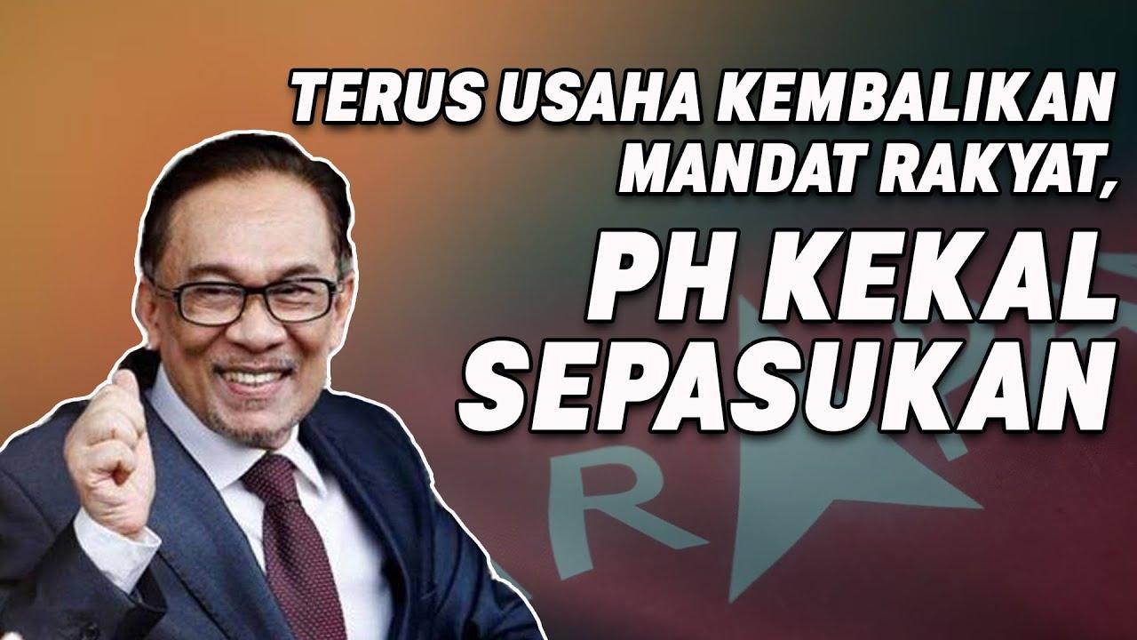 Terus Usaha Kembalikan Mandat Rakyat, PH Kekal Sepasukan