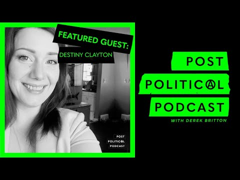 Post Political Podcast - Episode 031: Destiny Clayton
