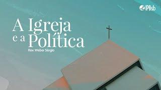 2021-10-17 - A Igreja e a Política - Marcos 12.17 - Rev. Weber Sérgio - Transmissão Matutina