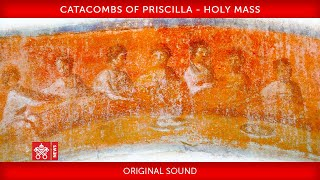 Pope Francis – Catacombs of Priscilla - Holy Mass for all the faithful departed 2019.11.02