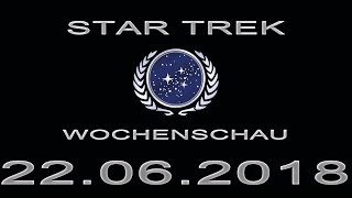 Star Trek Wochenschau - Chaos um eventuelle Serien - 4. Juniwoche 2018