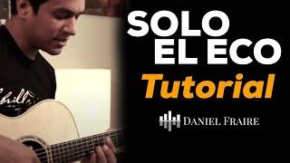 Solo El Eco (Tutorial) - Daniel Fraire