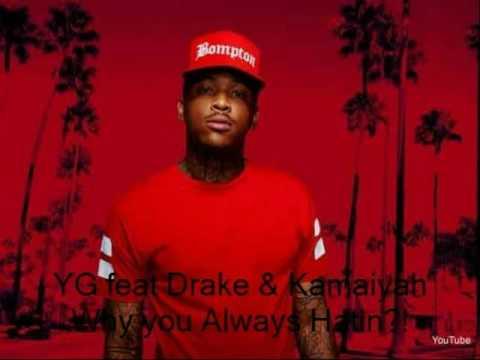 YG Feat  Drake & Kamaiyah Why You Always Hatin