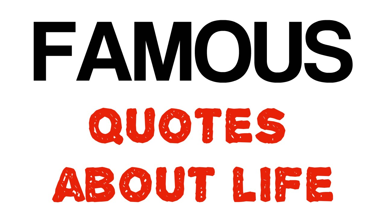 Famous Quote About Life Famous Quotes About Life  Youtube