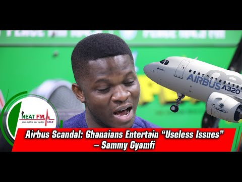 "Airbus Scandal: Ghanaians Entertain ""Useless Issues"" – Sammy"