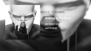 MY FIRST STORY - Nothing In The Story [ANTITHESE]