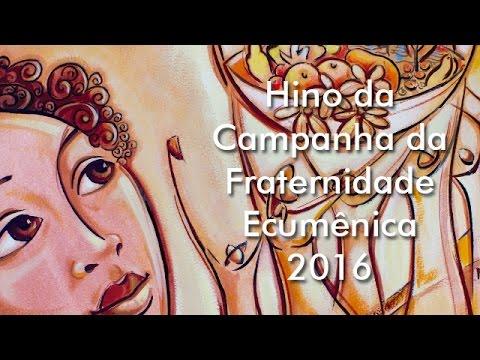Hino Da Campanha Da Fraternidade Ecumenica 2016 Com Letra Pkairos