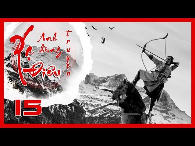 Xạ Điêu Anh Hùng Truyện - Tập 15 | Siêu Phẩm Kiếm Hiệp Kim Dung | Hồ Ca - Lưu Thi Thi | iPhim