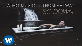 ATMO music - So Down ft. Thom Artway (Official Video)