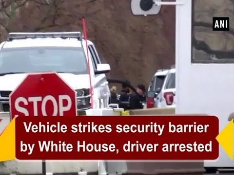 Vehicle strikes security barrier by White House, driver arrested  - ANI News