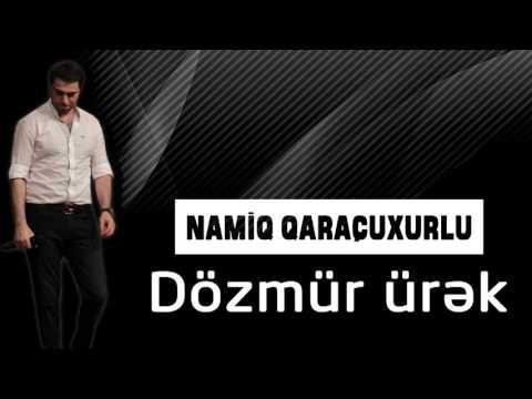 Namiq Qaraçuxurlu - Dözmür ürək