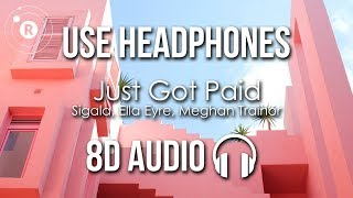 Sigala, Ella Eyre, Meghan Trainor - Just Got Paid (8D AUDIO) ft. French Montana Video