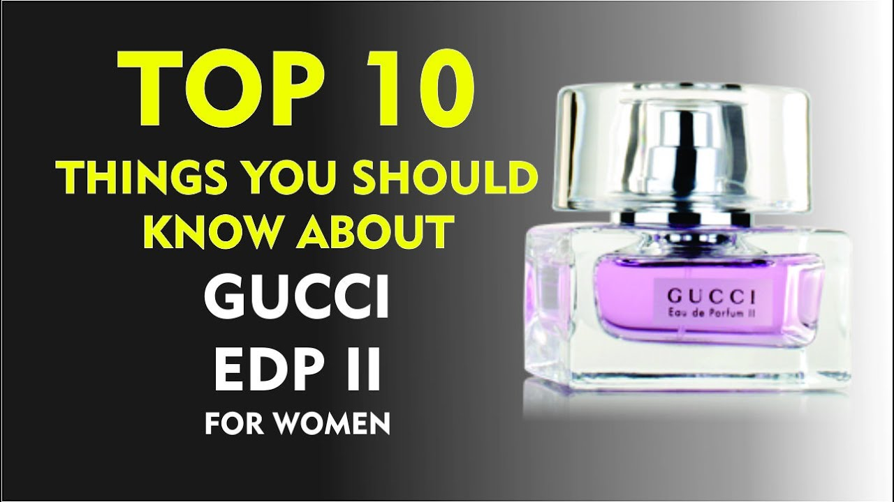 Top 10 Fragrance Facts: Gucci Eau de Parfum II for women ...