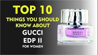 Top 10 Fragrance Facts: Gucci Eau de Parfum II for women