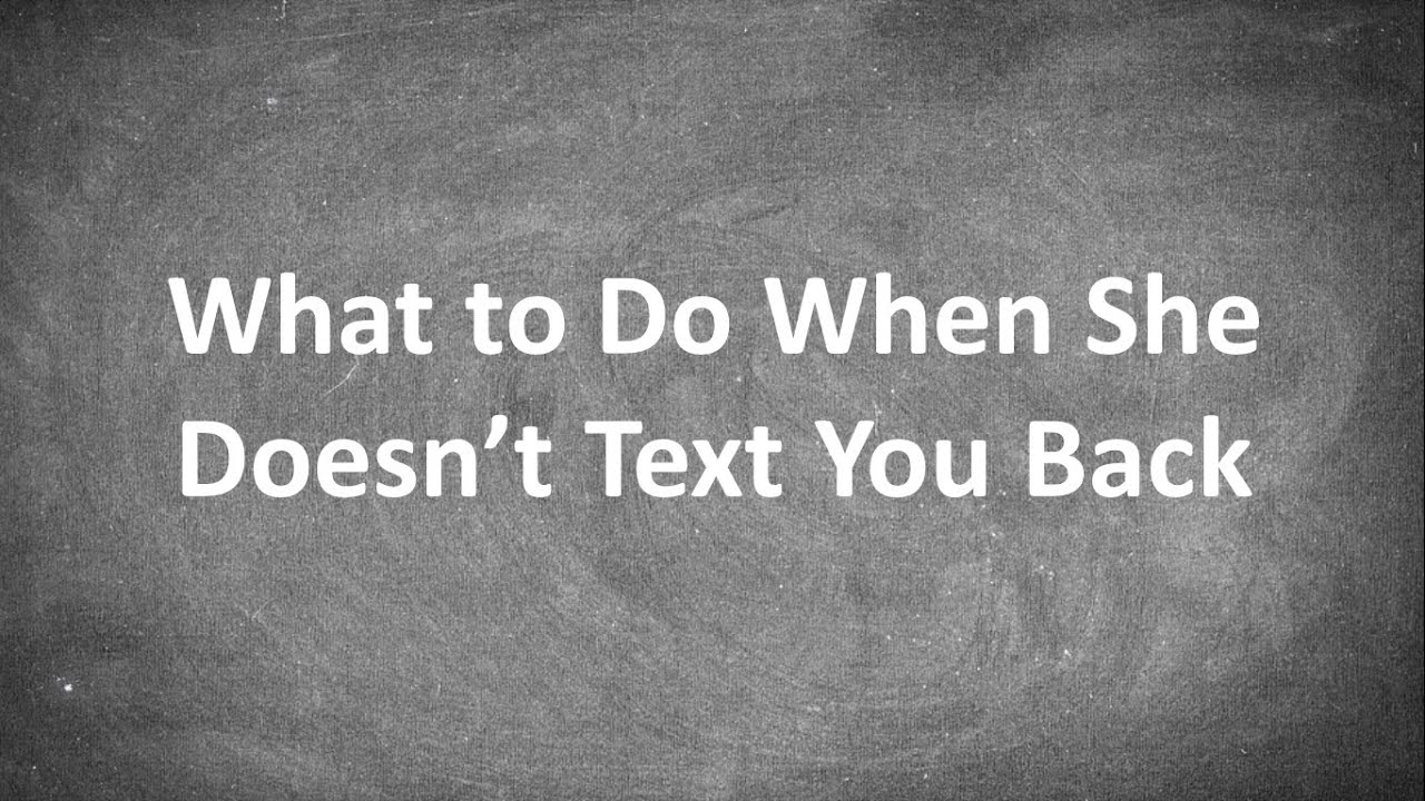 What to do when she doesn t text back
