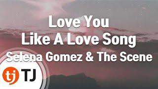 [TJ노래방] Love You Like A Love Song - Selena Gomez & The Scene / TJ Karaoke