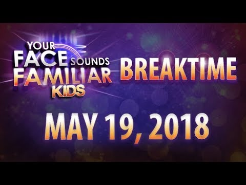 Your Face Sounds Familiar Kids Breaktime - May 19, 2018