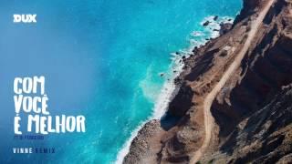 Baixar Dux ft. Di Ferrero - Com Você é Melhor (VINNE Remix)