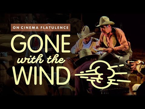 Gone With The Wind: A History of Flatulence On Film