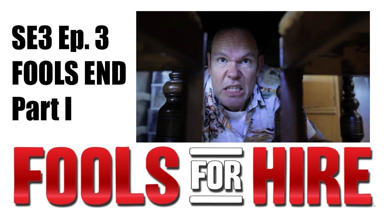 FOOLS FOR HIRE - SE3Ep3 - Fools End Pt. I