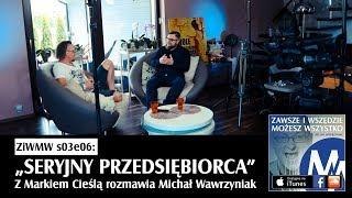 ZiWMW S03E06 -Marek Cieśla - Seryjny przedsiębiorca
