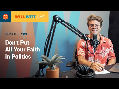 WILL WITT LIVE Episode 21: Don't Put All Your Faith in Politics