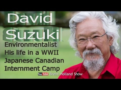 David Suzuki Environmentalist  His life in WW2 Japanese Canadian Internment Camp Brent Holland Show