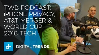 Trends with Benefits podcast: iPhone 3rd party access, AT&T/Time Warner merger, World Cup technology