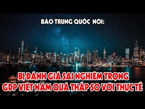 Báo Trung Quốc Nói: Bị Đánh Giá Sai Nghiêm Trọng, GDP Việt Nam Quá Thấp So Với Thực Tế 10.000 USD