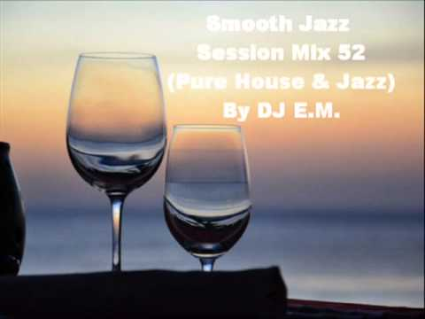 Smooth Jazz Session Mix 52 (Pure House & Jazz)