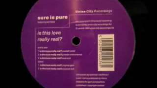 Sure Is Pure - Is This Love Really Real? (Sure Dub)