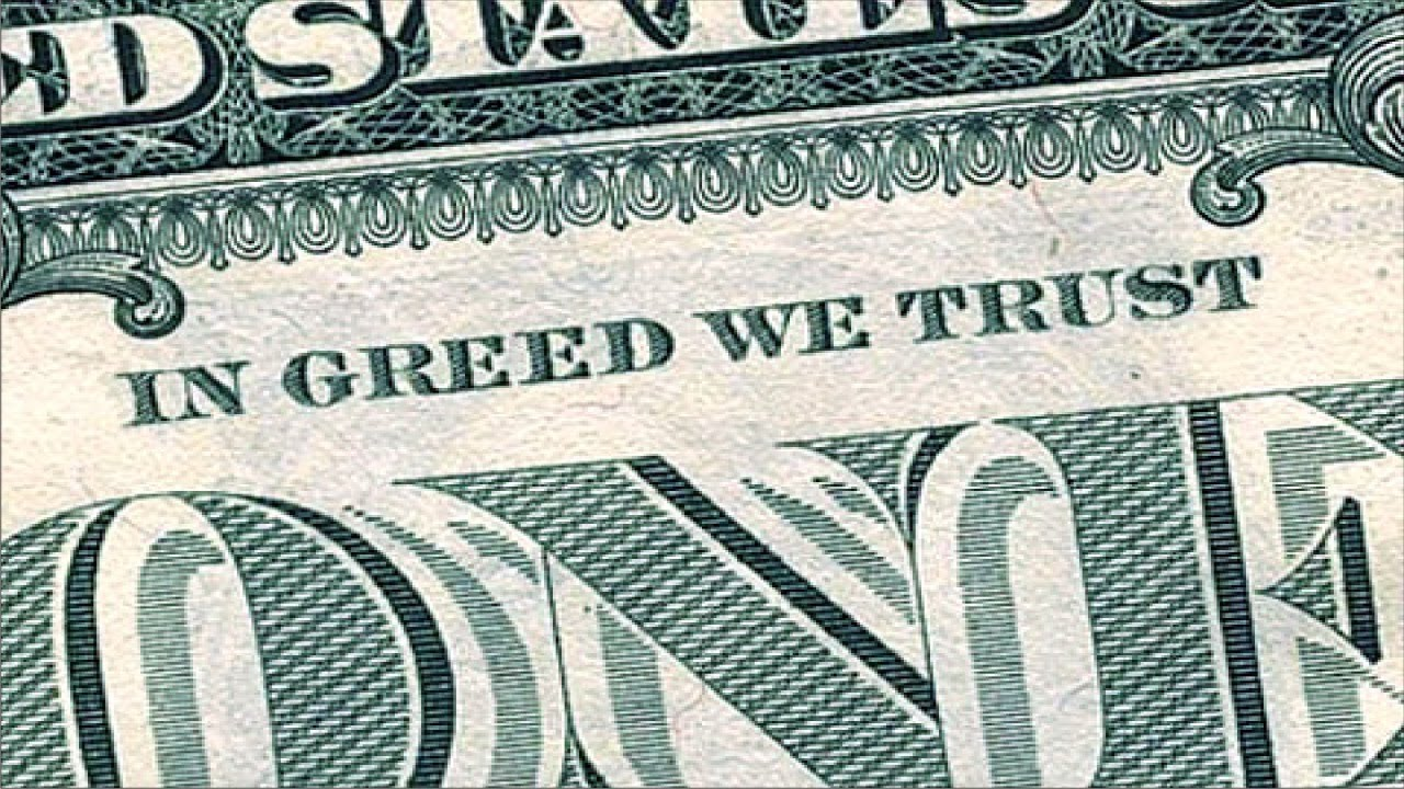 Image result for Images of In Greed We Trust