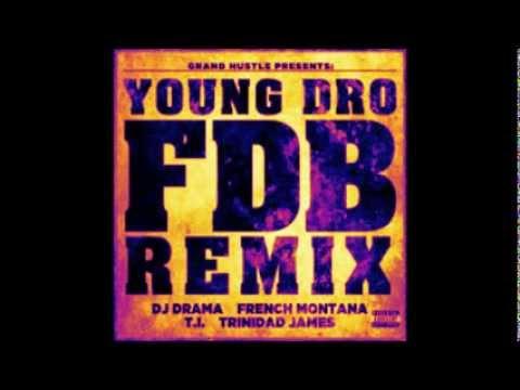Young Dro FtDJ Drama, French Montana, T I& Trinidad JamesFDB Remx)