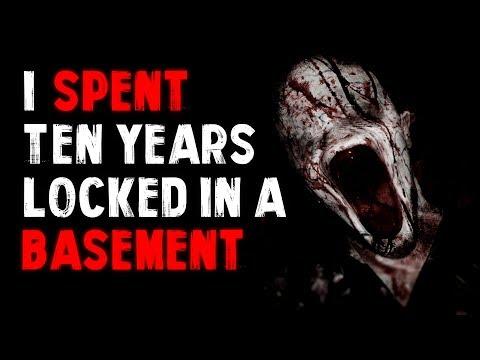 """I Spent Ten Years Locked In A Basement"" Creepypasta"