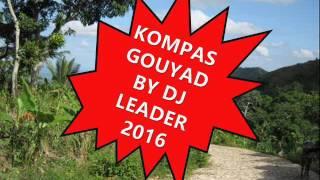 [2016] KOMPAS GOUYAD MIX //DJAZZ LA //KREYOL LA // BAZ LA // D-ZINE //PLATINIUM //EXCEL //DJ LEADER