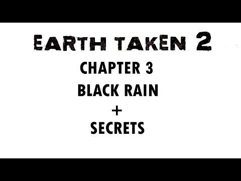 EARTH TAKEN 2 CHAPTER 3 - BLACK RAIN + SECRETS - WALKTHROUGH