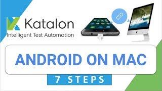 Katalon Studio 21: How to do Mobile (Android) Testing on Mac OS via 7 steps