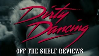 Dirty Dancing Review - Off The Shelf Reviews