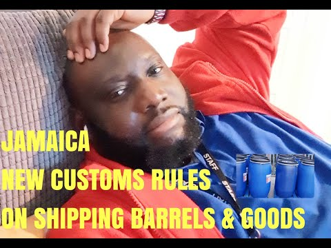 NEW JAMAICA CUSTOMS RULES ON SHIPPING BARRELS & GOODS