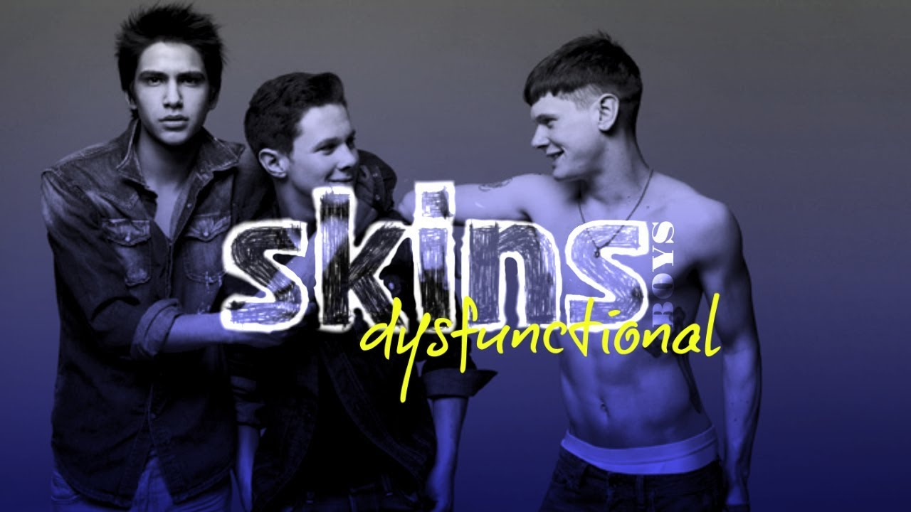 SKINS | Dysfunctional | BOYS