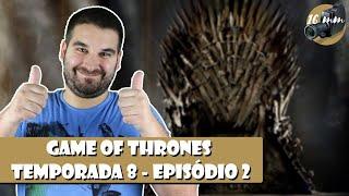 game of thrones ep2 season 8 comentrios com spoilers