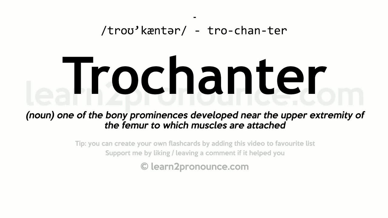 Trochanter pronunciation and definition - YouTube