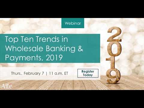 Top 10 Trends in Wholesale Banking & Payments, 2019: Accelerate and Integrate