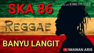 SKA REGGEA 86 - BANYU LANGIT LIRIK (LAGU ASIK)