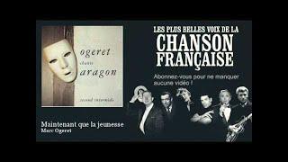 Marc Ogeret - Maintenant que la jeunesse -  Chanson française
