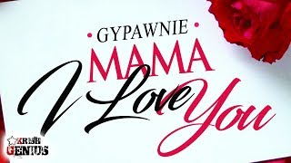 Gyptian - Mama I Love You [Dilemma Riddim] May 2018