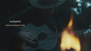 "NEEDTOBREATHE - ""Multiplied"" (Live Acoustic Video)"