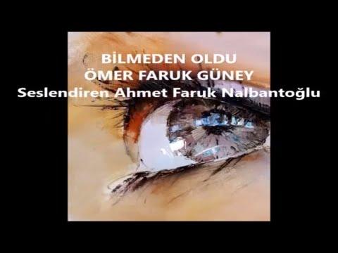 Bilmeden oldu şiiri - Ömer Faruk Güney - Ahmet Faruk Nalbantoğlu