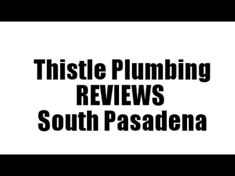 Thistle Plumbing Reviews South Pasadena Ca Plumber